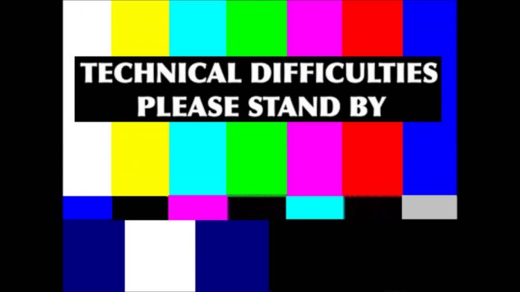technical difficulties screen 750x422